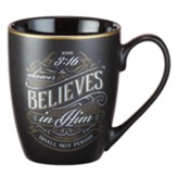 Whoever Believes In Him Shall Not Perish Mug