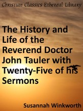 History and Life of the Reverend Doctor John Tauler with Twenty-Five of his Sermons - eBook