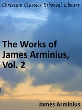 Works of James Arminius, Vol. 2 - eBook