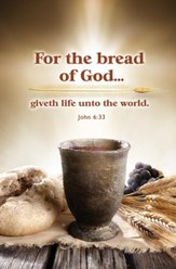 For the Bread of God (John 6:33, KJV) Bulletins, 100