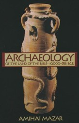 Archaeology and the Land of the Bible, Volume 1: 10,000-586B.C.E.