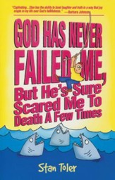 God Has Never Failed Me, But He's Sure Scared Me to Death a Few Times