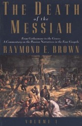 The Death of the Messiah: From Gethsemane to the Grave, Volume 1