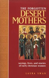 Forgotten Desert Mothers: Sayings, Lives, and Stories of Early Christian Women