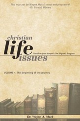Christian Life Issues - Based on John Bunyan's The Pilgrim's Progress, Vol 1: The Beginning of the Journey