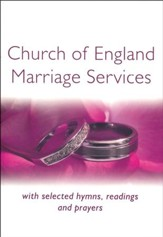 Church of England Marriage Services: with selected hymns, readings and prayers