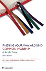 Finding Your Way Around Common Worship: A Simple Guide