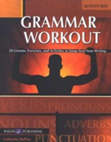 Grammar Workout: 28 Lessons, Exercises, and Activities  to Jump-Start Your Writing (Student Activity Text)