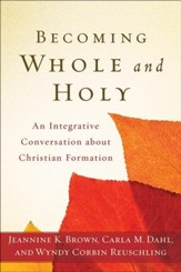Becoming Whole and Holy: An Integrative Conversation about Christian Formation - eBook