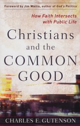 Christians and the Common Good: How Faith Intersects with Public Life - eBook