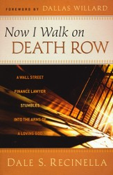 Now I Walk on Death Row: A Wall Street Finance Lawyer Stumbles into the Arms of A Loving God - eBook