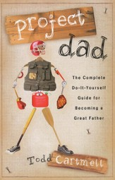 Project Dad: The Complete, Do-It-Yourself Guide for Becoming a Great Father - eBook