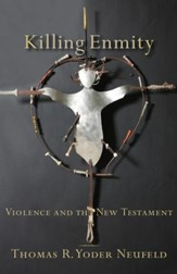 Killing Enmity: Violence and the New Testament - eBook