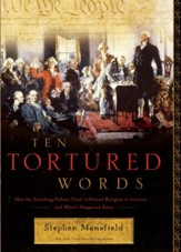 Ten Tortured Words: How the Founding Fathers Tried to Protect Religion in America . . . and What's Happened Since - eBook