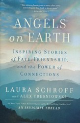 Angels On Earth: Inspiring Stories Of Fate, Friendship, Lives