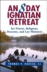An 8 Day Ignatian Retreat for Priests, Religious, Deacons, and Lay Ministers