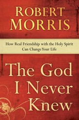The God I Never Knew: How Real Friendship with the Holy Spirit Can Change Your Life - eBook