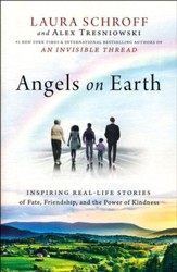 Angels On Earth: Inspiring Stories Of Fate, Friendship, And The Power Of Connections