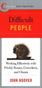 Difficult People: Working Effectively with Prickly Bosses, Coworkers, and Clients