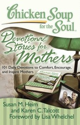 Chicken Soup for the Soul: Devotional Stories for Mothers: 101 Daily Devotions to Comfort, Encourage, and Inspire Mothers - eBook