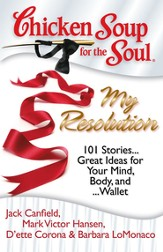 Chicken Soup for the Soul: My Resolution: 101 Stories  Great Ideas for Your Mind, Body, and Wallet - eBook