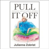 Pull It Off: Removing Your Fears and Putting On Confidence - unabridged audiobook on CD