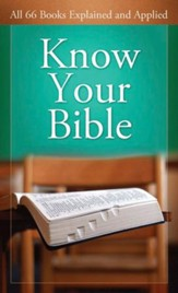 Know Your Bible: All 66 Books Explained and Applied - eBook
