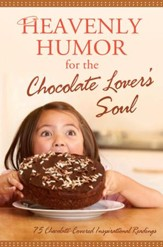 Heavenly Humor for the Chocolate Lover's Soul: 75 Chocolate-Covered Inspirational Readings - eBook