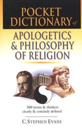 Pocket Dictionary of Apologetics & Philosophy of Religion: 300 Terms and Thinkers Clearly & Concisely Defined