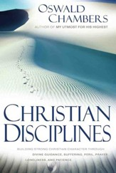 Christian Disciplines: Building Strong Christian Character Through Divine Guidance, Suffering, Peril, Prayer, Loneliness, and Patience - eBook