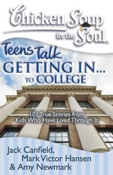 Chicken Soup for the Soul: Teens Talk Getting In... to College: 101 True Stories from Kids Who Have Lived Through It - eBook