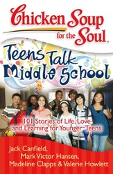 Chicken Soup for the Soul: Teens Talk Middle School: 101 Stories of Life, Love, and Learning for Younger Teens - eBook