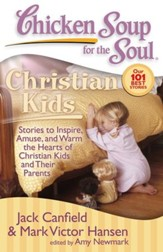 Chicken Soup for the Soul: Christian Kids: Stories to Inspire, Amuse, and Warm the Hearts of Christian Kids and Their Parents - eBook
