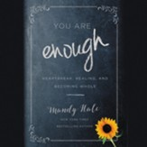 You Are Enough: Heartbreak, Healing, and Becoming Whole - unabridged audiobook on CD