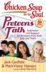Chicken Soup for the Soul: Preteens Talk: Inspiration and Support for Preteens from Kids Just Like Them - eBook