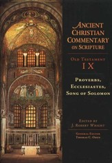 Proverbs, Ecclesiastes, Song of Solomon: Ancient Christian Commentary on         Scripture, OT Volume 9 [ACCS]