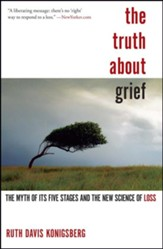Truth About Grief: The Myth Of Its Five Stages And The New Science Of Loss