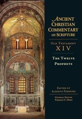 The Twelve Prophets: Ancient Christian Commentary on Scripture, OT Volume 14 [ACCS]