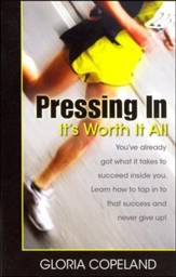 Pressing In - It's Worth It All
