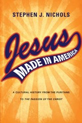 Jesus Made in America: A Cultural History from the Puritans to The Passion of the Christ - eBook