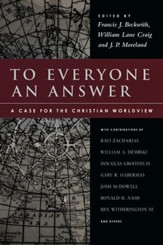 To Everyone an Answer: A Case for the Christian Worldview - eBook
