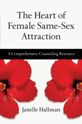 The Heart of Female Same-Sex Attraction: A Comprehensive Counseling Resource - eBook