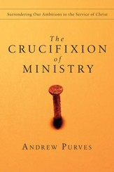 The Crucifixion of Ministry: Surrendering Our Ambitions to the Service of Christ - eBook
