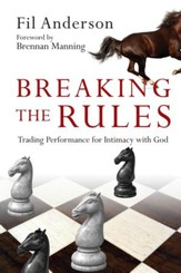 Breaking the Rules: Trading Performance for Intimacy with God - eBook