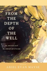 From the Depth of the Well: An Anthology of Jewish Mysticism