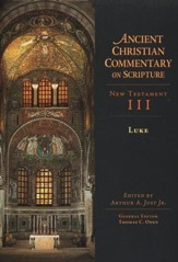 Luke: Ancient Christian Commentary on Scripture, NT Volume 3 [ACCS]