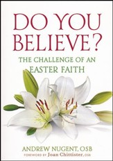 Do You Believe?: The Challenge of an Easter Faith