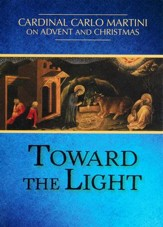 Toward the Light: Cardinal Carlo Martini on Advent and Christmas