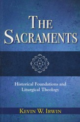 The Sacraments: Historical Foundations and Liturgical Theology