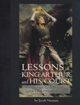 Lessons of King Arthur and His Court: Study Guide to Legends of King Arthur and His Court